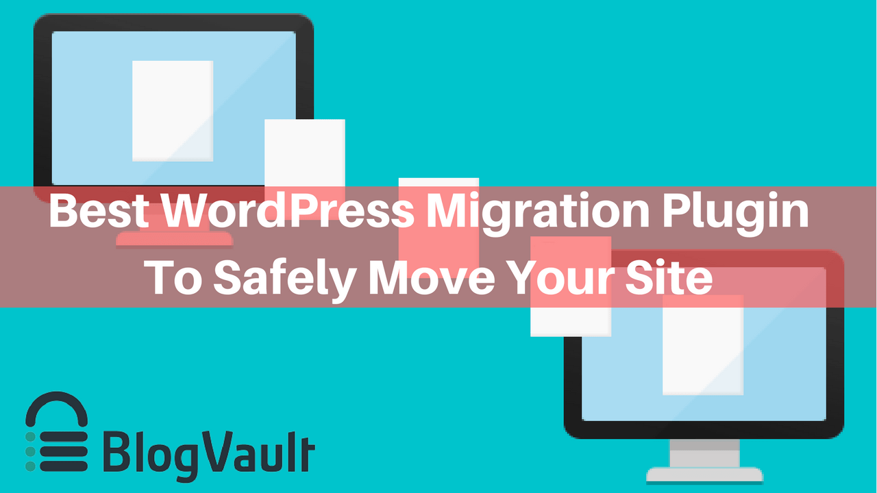 Best WordPress-Migration-Plugin-To-Safely-Move-Your-Site