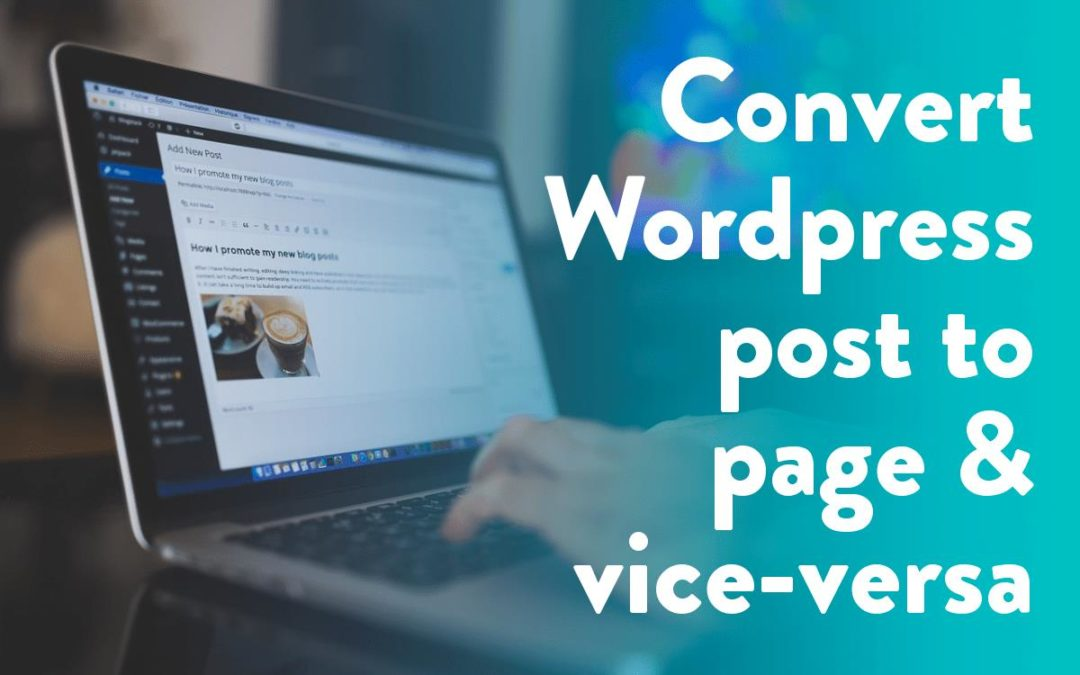 How to Convert WordPress Post to Page & Vice-Versa?