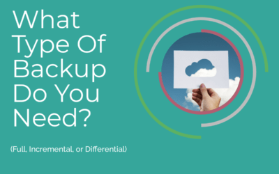 What Type Of Backup Do You Need? (Full, Incremental, Or Differential)