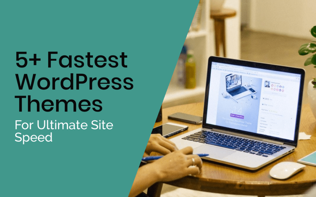 5+ Fastest WordPress Themes For Ultimate Site Speed