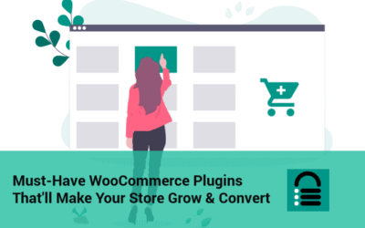 10 Must-Have WooCommerce Plugins That'll Make Your Store Grow & Convert