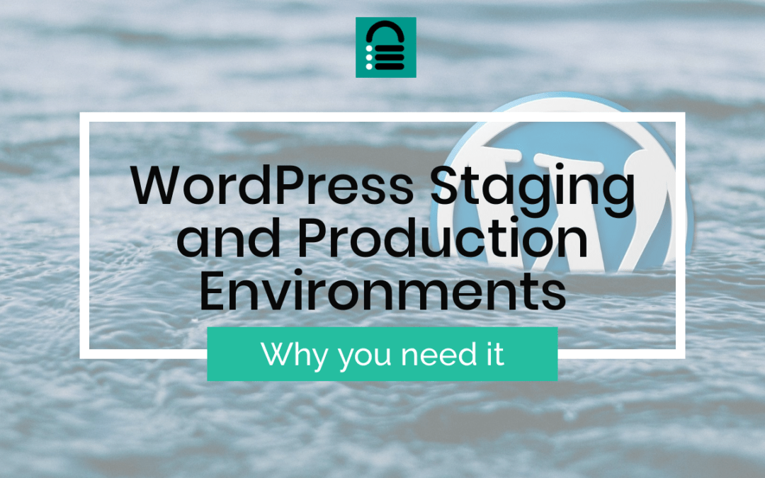 Why Create WordPress Staging and Production Environments?