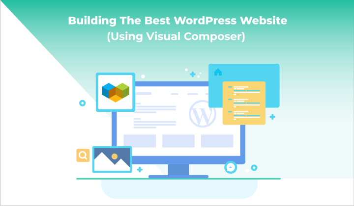 Building the Best WordPress Website (using Visual Composer)