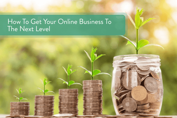 How To Get Your Online Business To The Next Level