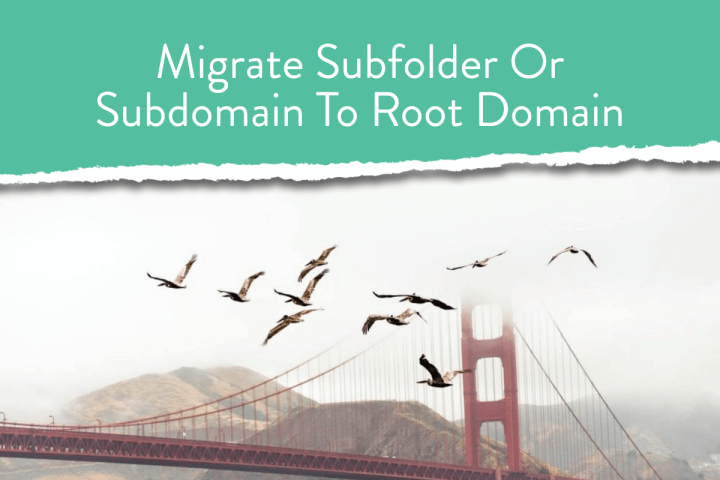 Migrate Subfolder Or Subdomain To Root Domain