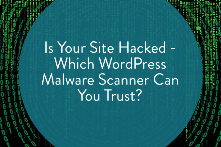 Which WordPress Malware Scanner Can You Trust?