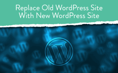 How to Replace Old WordPress Site With New WordPress Site?