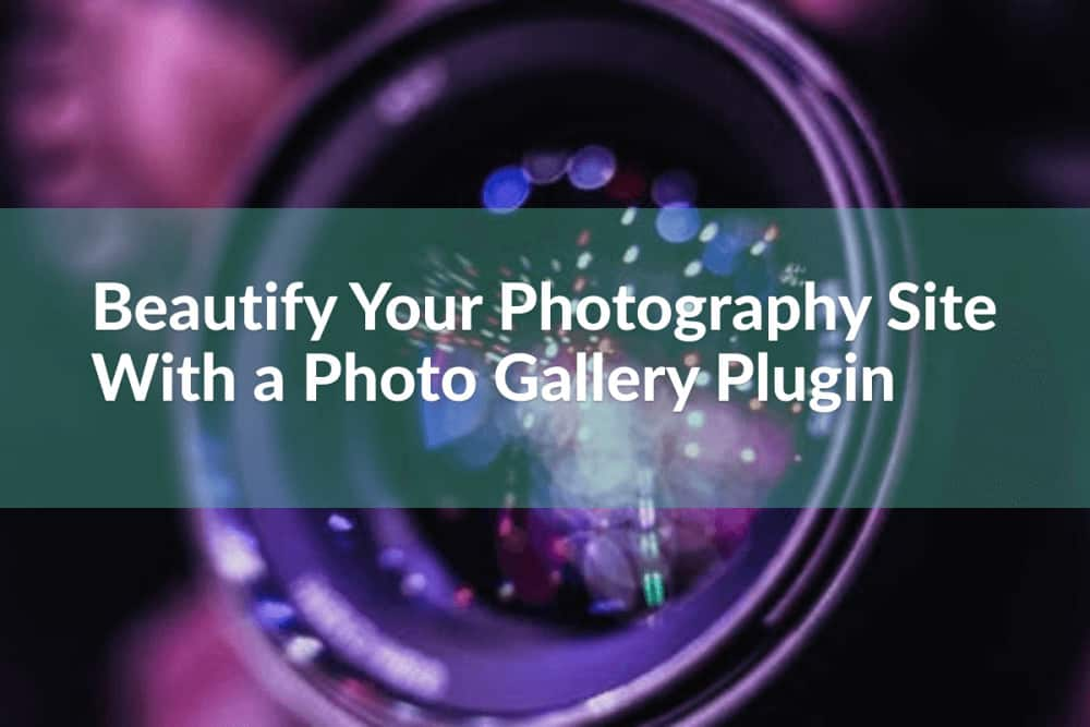 How A Photo Gallery Plugin Can Beautify Your Photography Site