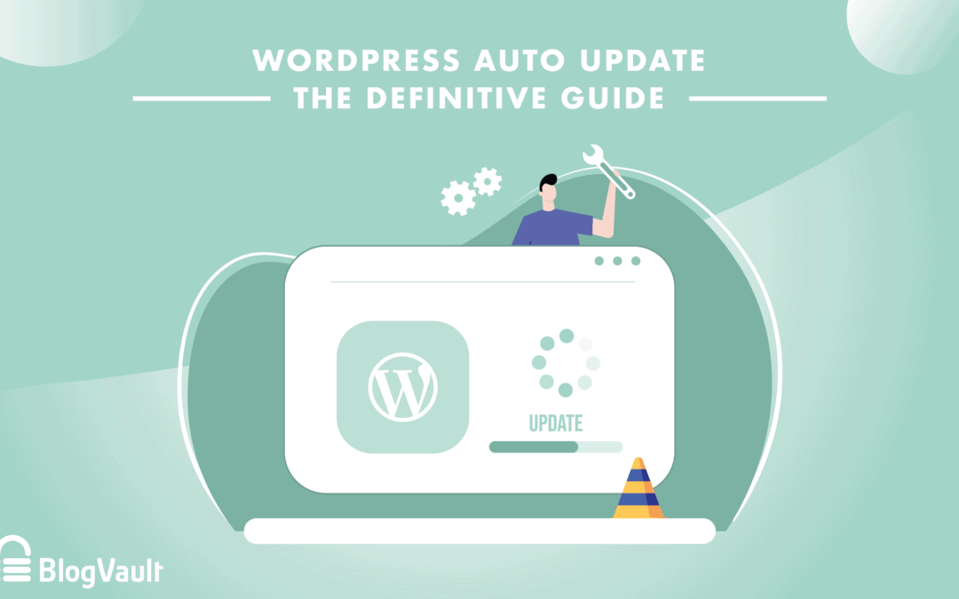 WordPress auto update for Core, Plugins, Themes: The Definitive Guide